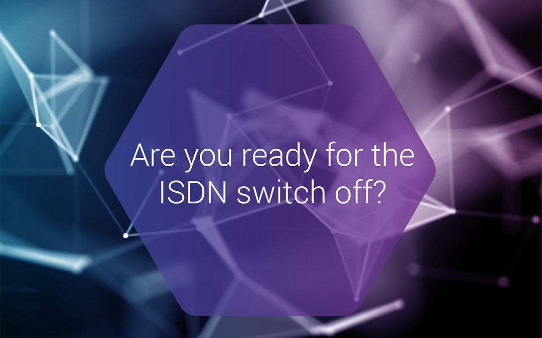 Are you ready for the ISDN switch off?