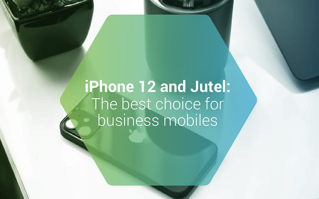iPhone 12 and Jutel: the best choice for business mobiles